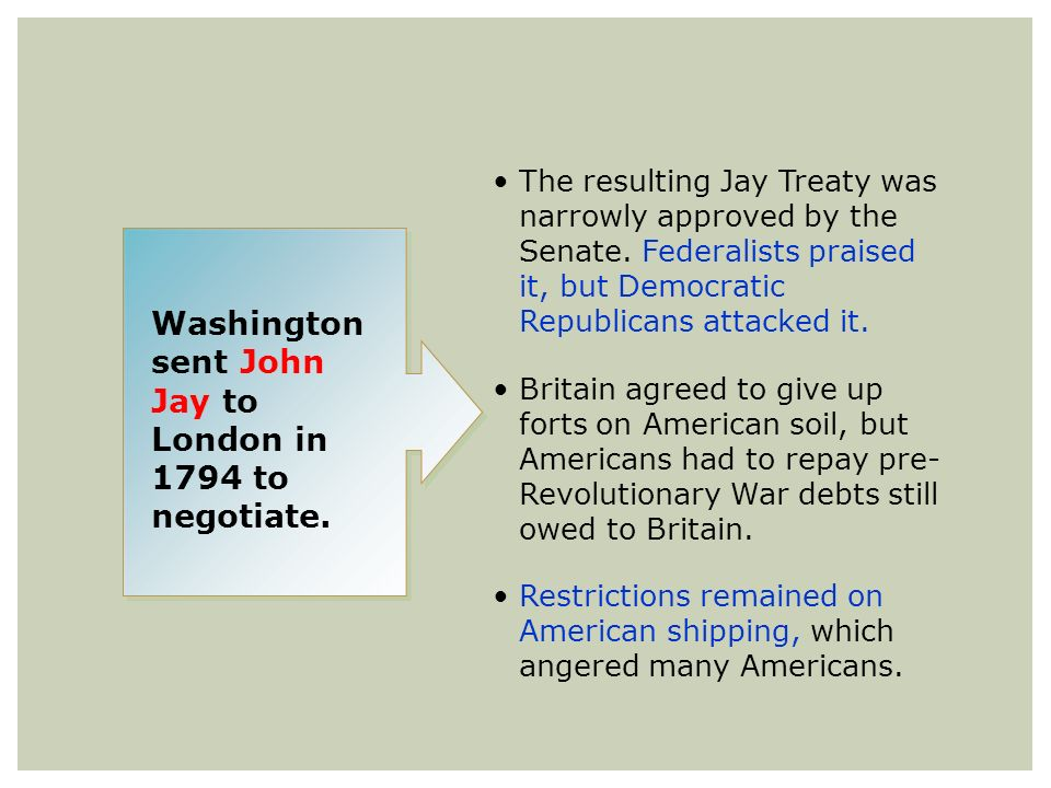 The resulting Jay Treaty was narrowly approved by the Senate. Federalists praised it, but Democratic Republicans attacked it. Britain agreed to give u