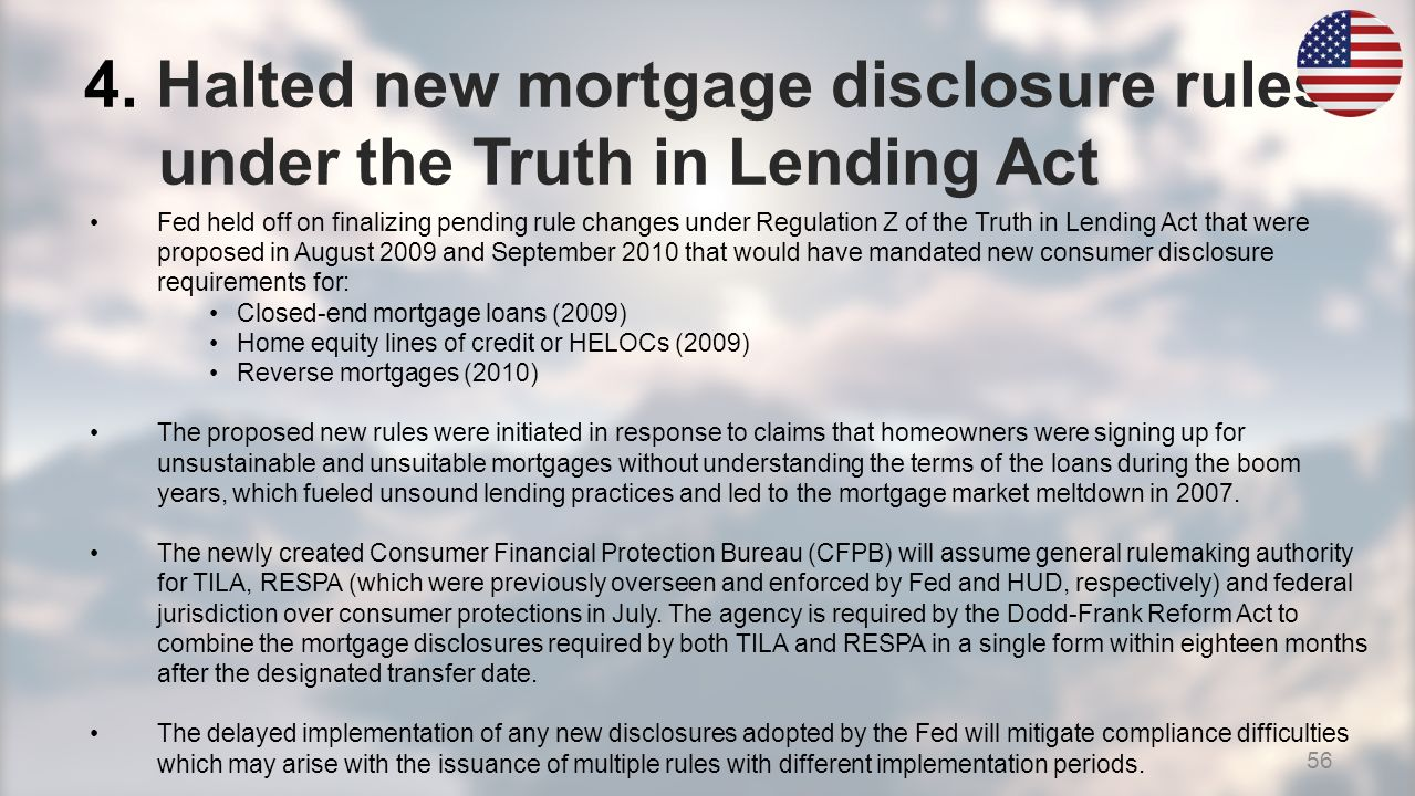 4. Halted new mortgage disclosure rules under the Truth in Lending Act Fed held off on finalizing pending rule changes under Regulation Z of the Truth