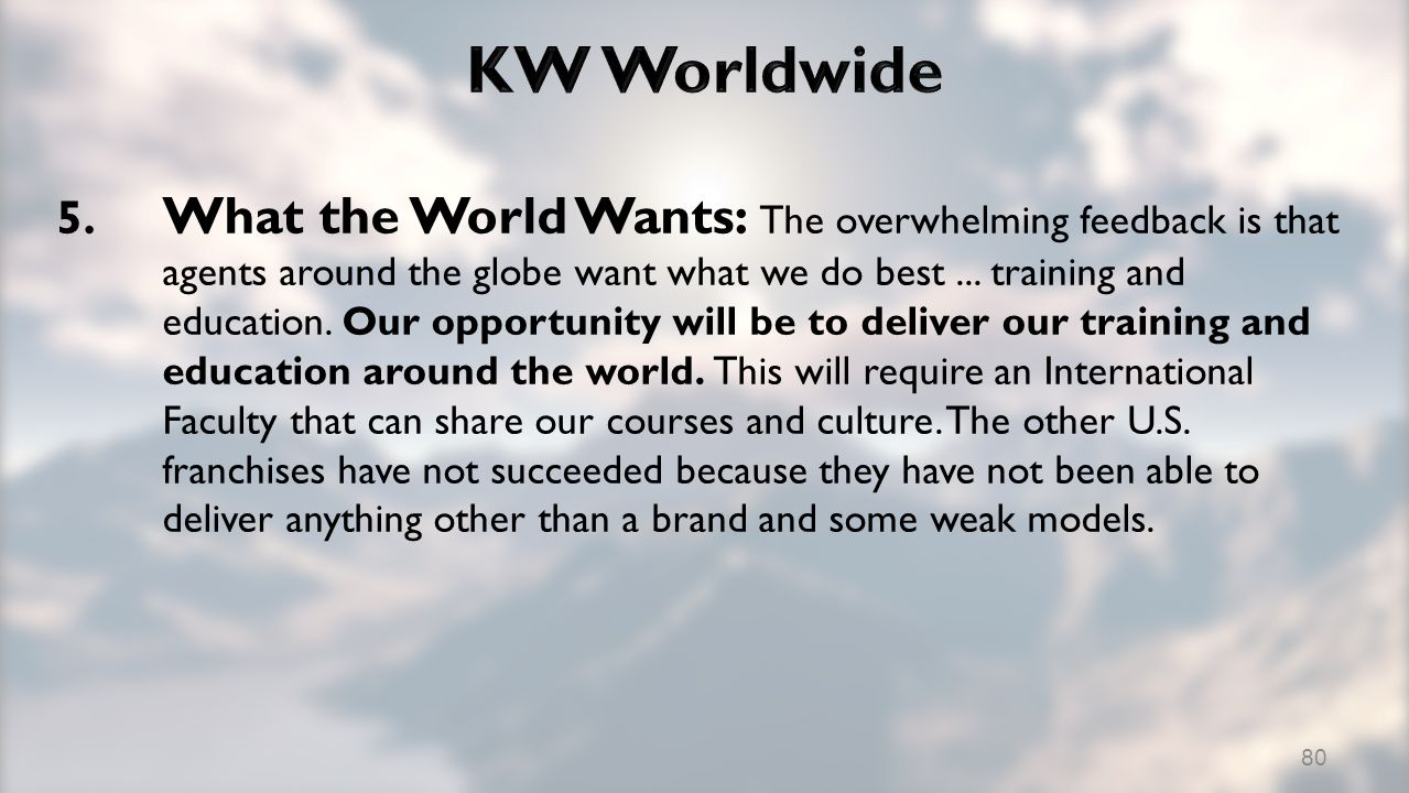 5. What the World Wants: The overwhelming feedback is that agents around the globe want what we do best... training and education. Our opportunity wil