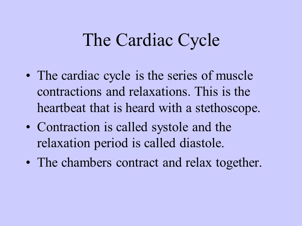 The Cardiac Cycle The cardiac cycle is the series of muscle contractions and relaxations. This is the heartbeat that is heard with a stethoscope. Cont