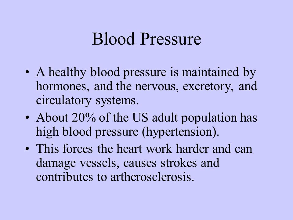 Blood Pressure A healthy blood pressure is maintained by hormones, and the nervous, excretory, and circulatory systems. About 20% of the US adult popu