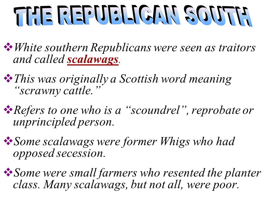 During Radical Reconstruction, the Republican Party was a mixture of people who had little in common except a desire to prosper in the postwar South.