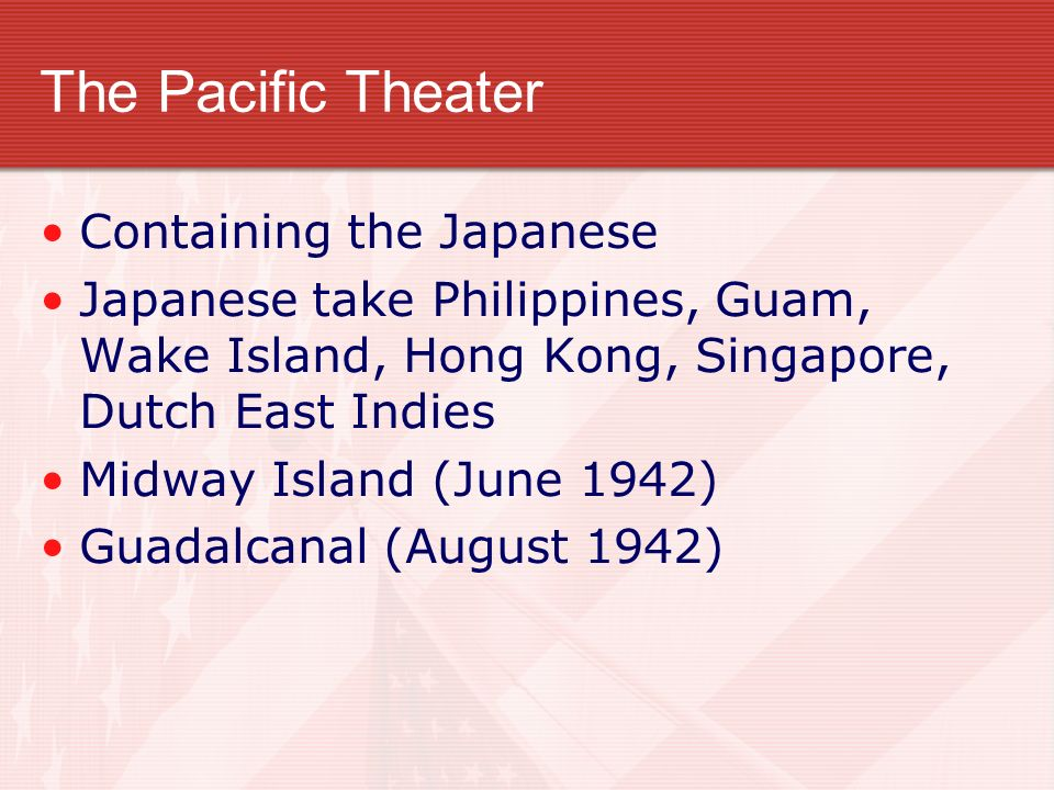 The Pacific Theater Containing the Japanese Japanese take Philippines, Guam, Wake Island, Hong Kong, Singapore, Dutch East Indies Midway Island (June
