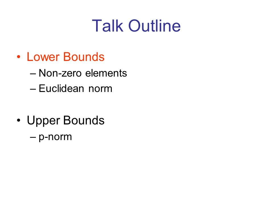 Talk Outline Lower Bounds –Non-zero elements –Euclidean norm Upper Bounds –p-norm
