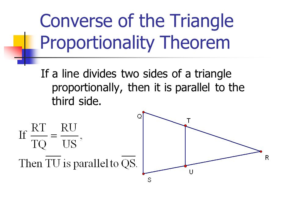 Theorem 8.6 If three parallel lines intersect two transversals, then they divide the transversals proportionally.