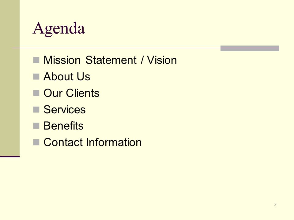 3 Agenda Mission Statement / Vision About Us Our Clients Services Benefits Contact Information