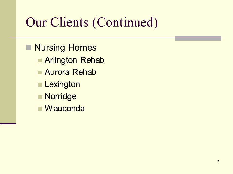 7 Our Clients (Continued) Nursing Homes Arlington Rehab Aurora Rehab Lexington Norridge Wauconda