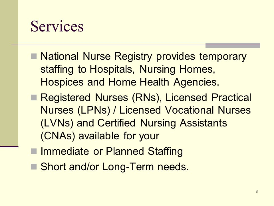 8 Services National Nurse Registry provides temporary staffing to Hospitals, Nursing Homes, Hospices and Home Health Agencies.