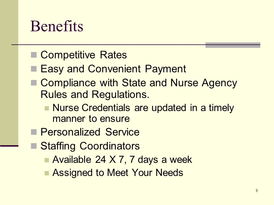 9 Benefits Competitive Rates Easy and Convenient Payment Compliance with State and Nurse Agency Rules and Regulations.