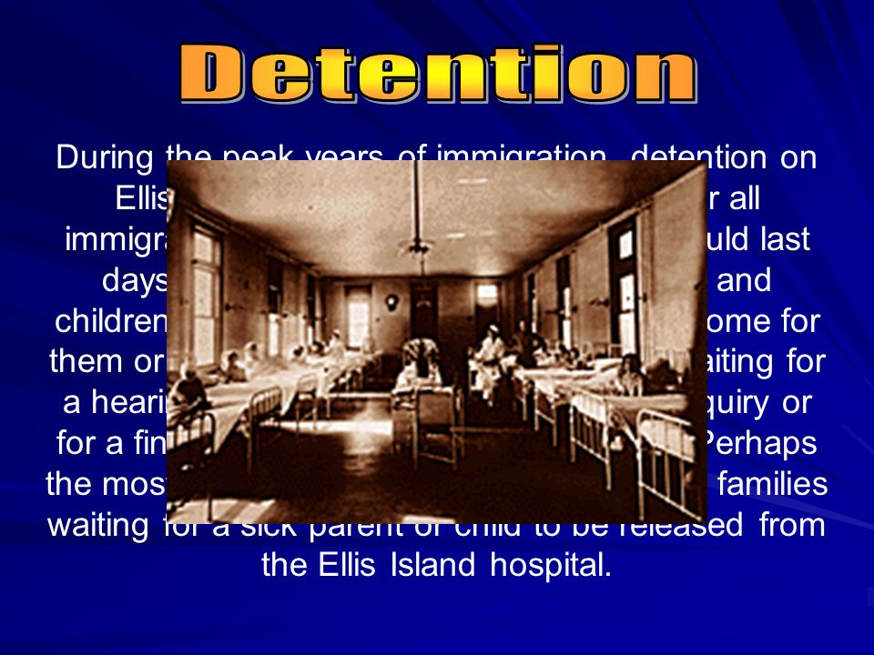 During the peak years of immigration, detention on Ellis Island ran as high as 20 percent for all immigrants inspected.