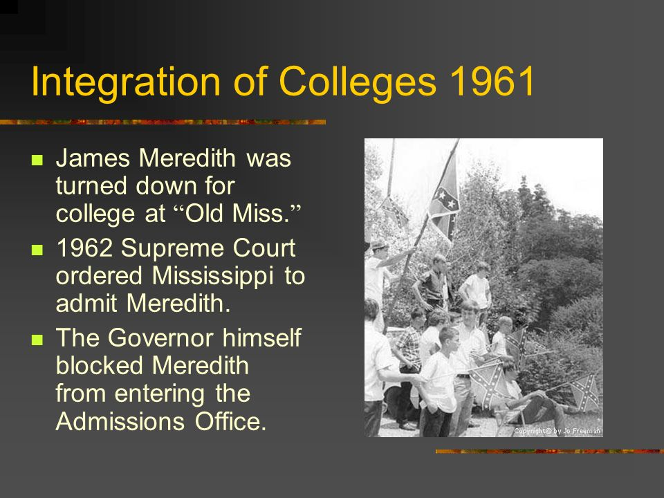 James Meredith s Struggles for an Education White crowds attacked the Federal Marshal cars and threw bottles at Meredith s dorm room windows.