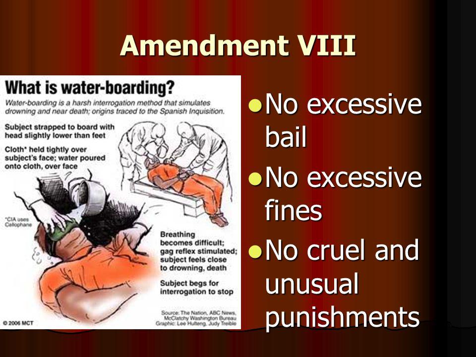 Amendment VIII No excessive bail No excessive bail No excessive fines No excessive fines No cruel and unusual punishments No cruel and unusual punishm