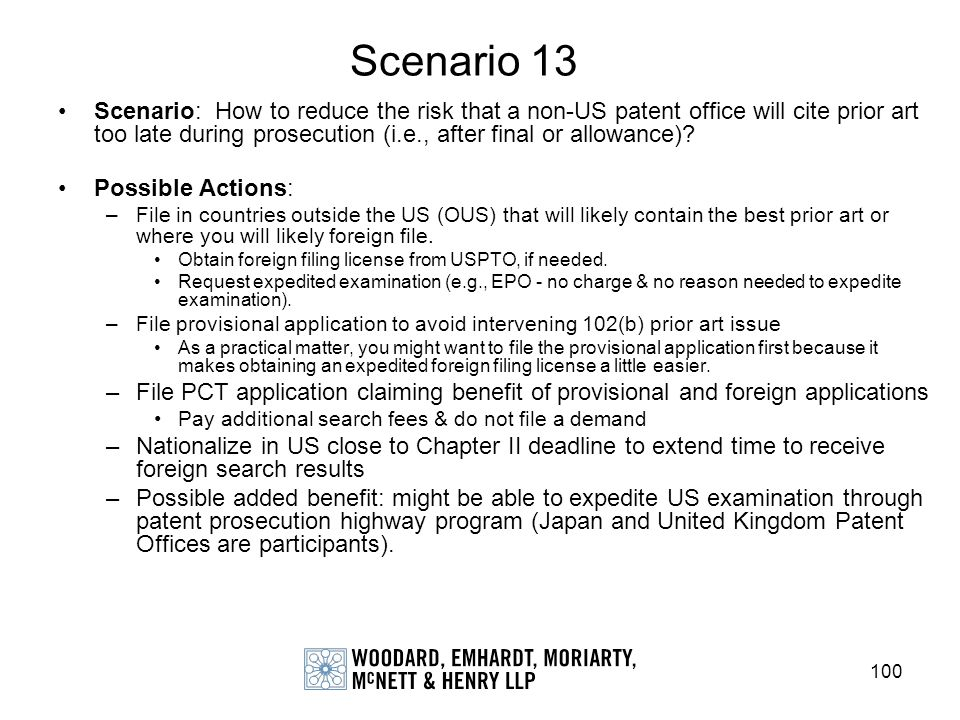100 Scenario 13 Scenario: How to reduce the risk that a non-US patent office will cite prior art too late during prosecution (i.e., after final or all