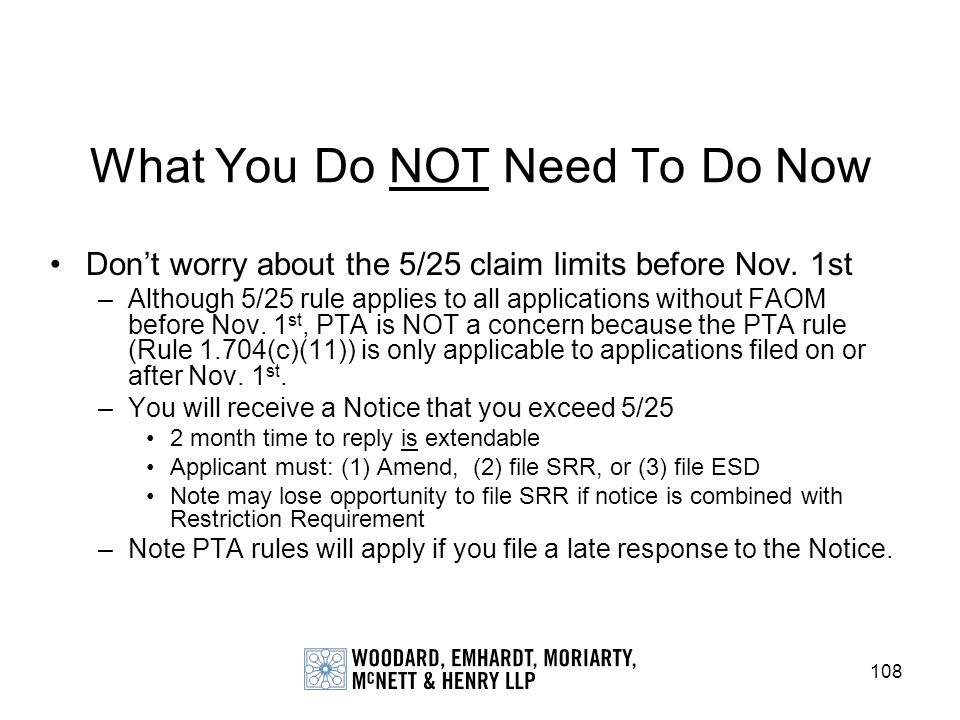 108 What You Do NOT Need To Do Now Dont worry about the 5/25 claim limits before Nov. 1st –Although 5/25 rule applies to all applications without FAOM