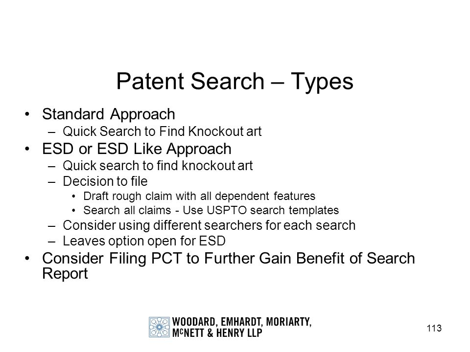 113 Patent Search – Types Standard Approach –Quick Search to Find Knockout art ESD or ESD Like Approach –Quick search to find knockout art –Decision t