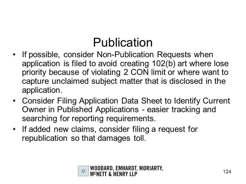 124 Publication If possible, consider Non-Publication Requests when application is filed to avoid creating 102(b) art where lose priority because of v