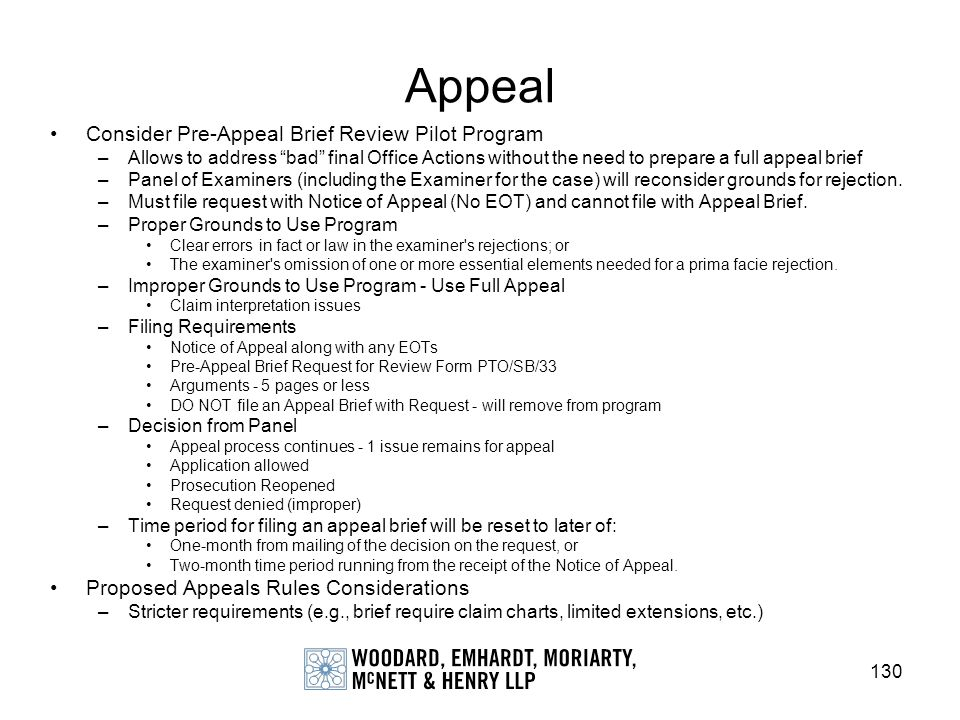 130 Appeal Consider Pre-Appeal Brief Review Pilot Program –Allows to address bad final Office Actions without the need to prepare a full appeal brief