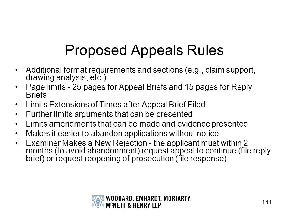 141 Proposed Appeals Rules Additional format requirements and sections (e.g., claim support, drawing analysis, etc.) Page limits - 25 pages for Appeal