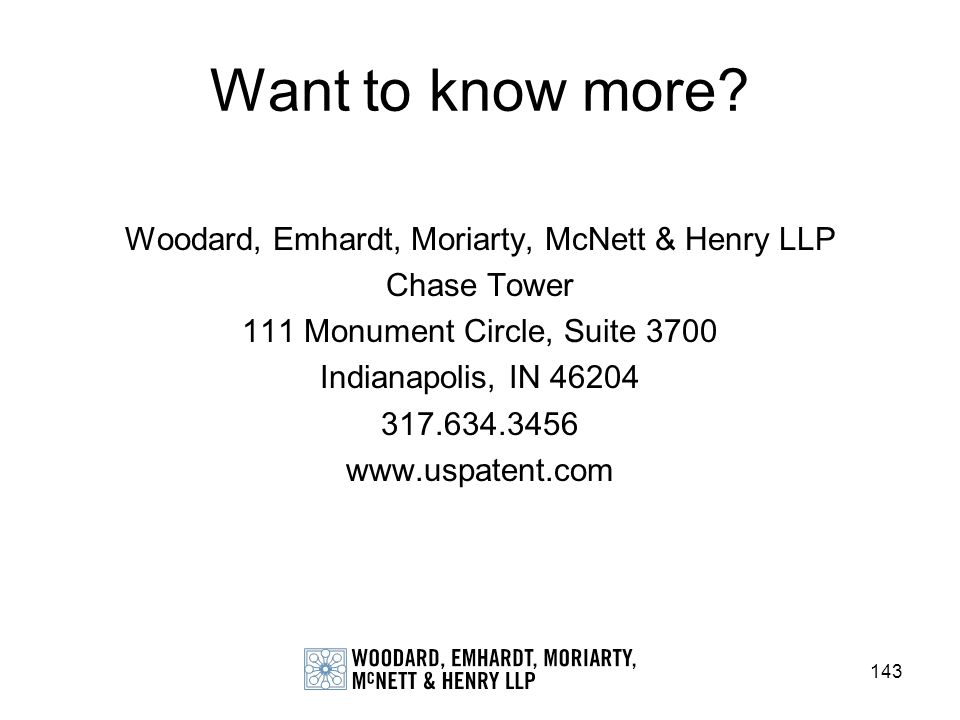 143 Want to know more? Woodard, Emhardt, Moriarty, McNett & Henry LLP Chase Tower 111 Monument Circle, Suite 3700 Indianapolis, IN 46204 317.634.3456