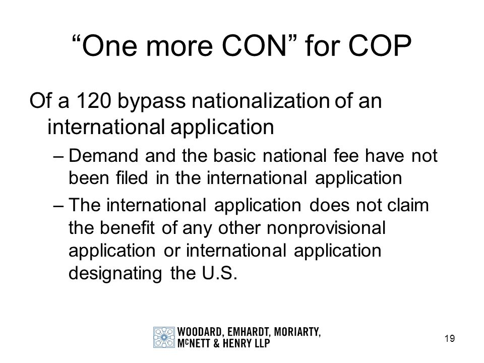 19 One more CON for COP Of a 120 bypass nationalization of an international application –Demand and the basic national fee have not been filed in the