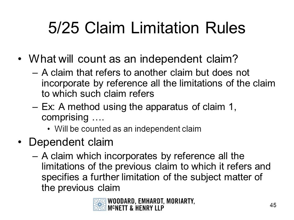 45 5/25 Claim Limitation Rules What will count as an independent claim? –A claim that refers to another claim but does not incorporate by reference al