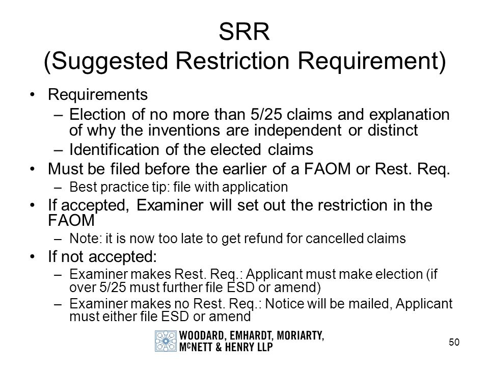 50 SRR (Suggested Restriction Requirement) Requirements –Election of no more than 5/25 claims and explanation of why the inventions are independent or