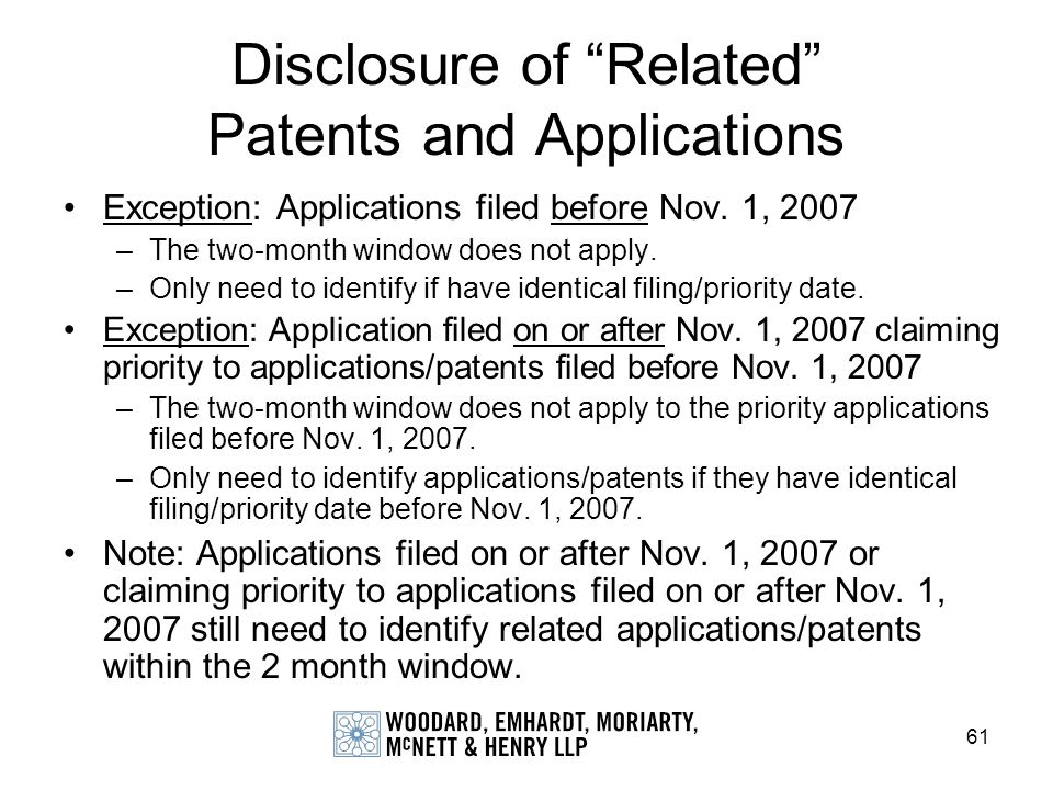 61 Disclosure of Related Patents and Applications Exception: Applications filed before Nov. 1, 2007 –The two-month window does not apply. –Only need t
