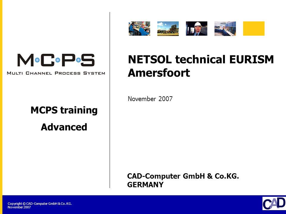 CAD-Computer GmbH & Co.KG. GERMANY Copyright © CAD-Computer GmbH & Co. KG. November 2007 MCPS training Advanced NETSOL technical EURISM Amersfoort Nov