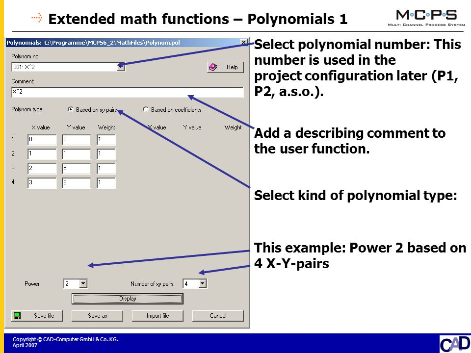 Copyright © CAD-Computer GmbH & Co. KG. April 2007 Extended math functions – Polynomials 1 Select polynomial number: This number is used in the projec