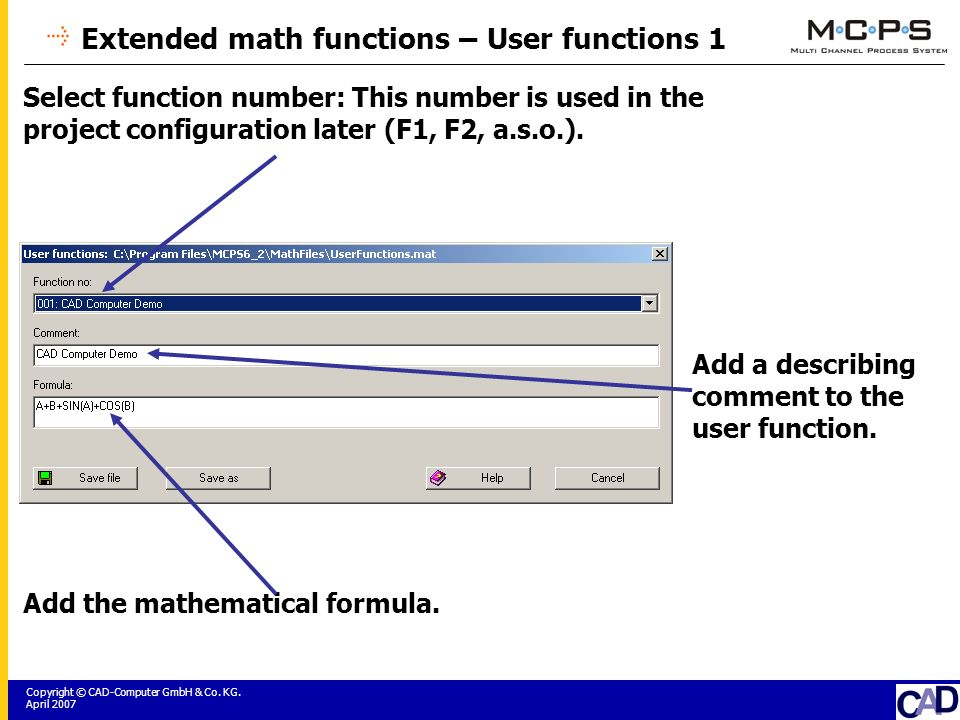 Copyright © CAD-Computer GmbH & Co. KG. April 2007 Extended math functions – User functions 1 Select function number: This number is used in the proje