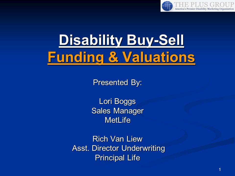 1 Presented By: Lori Boggs Sales Manager MetLife Rich Van Liew Asst. Director Underwriting Asst. Director Underwriting Principal Life Disability Buy-S