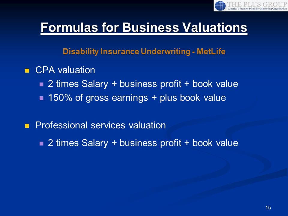 15 Formulas for Business Valuations CPA valuation 2 times Salary + business profit + book value 150% of gross earnings + plus book value Professional