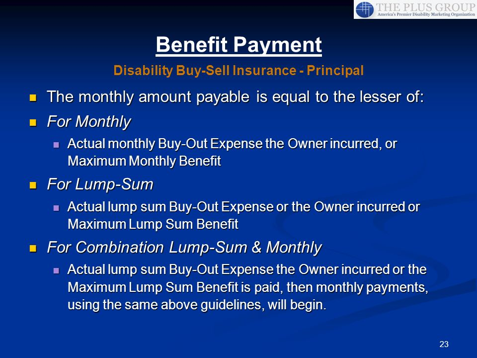 23 Benefit Payment The monthly amount payable is equal to the lesser of: The monthly amount payable is equal to the lesser of: For Monthly For Monthly