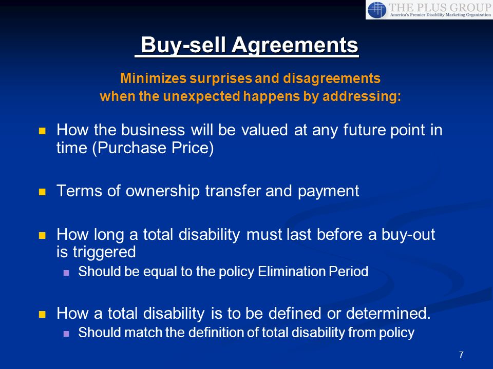 7 Buy-sell Agreements Buy-sell Agreements How the business will be valued at any future point in time (Purchase Price) Terms of ownership transfer and