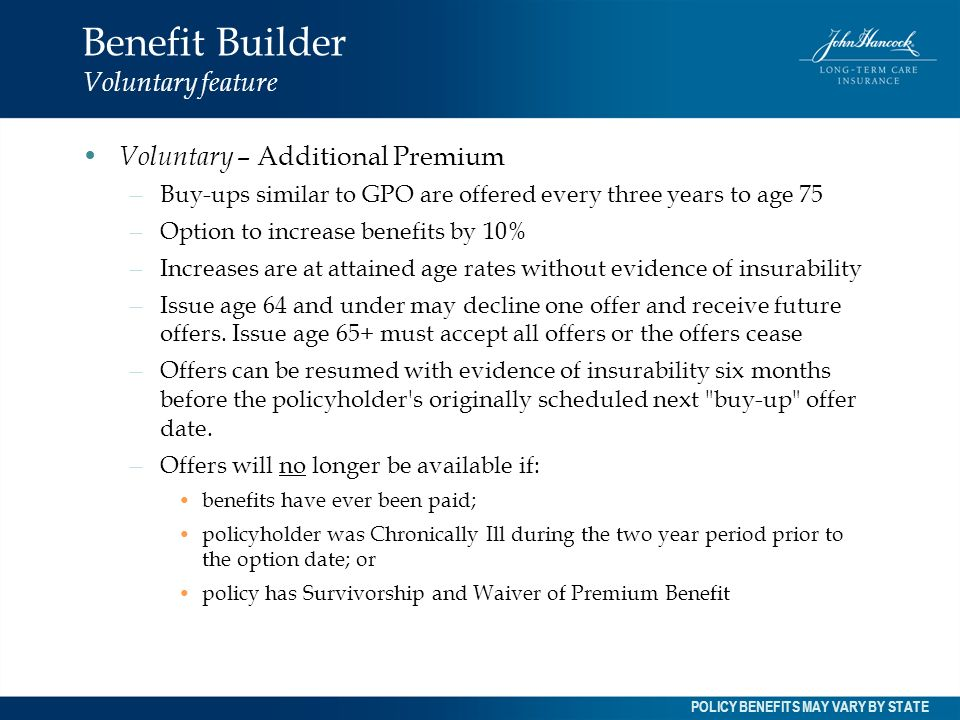 Benefit Builder Voluntary feature Voluntary – Additional Premium – Buy-ups similar to GPO are offered every three years to age 75 – Option to increase