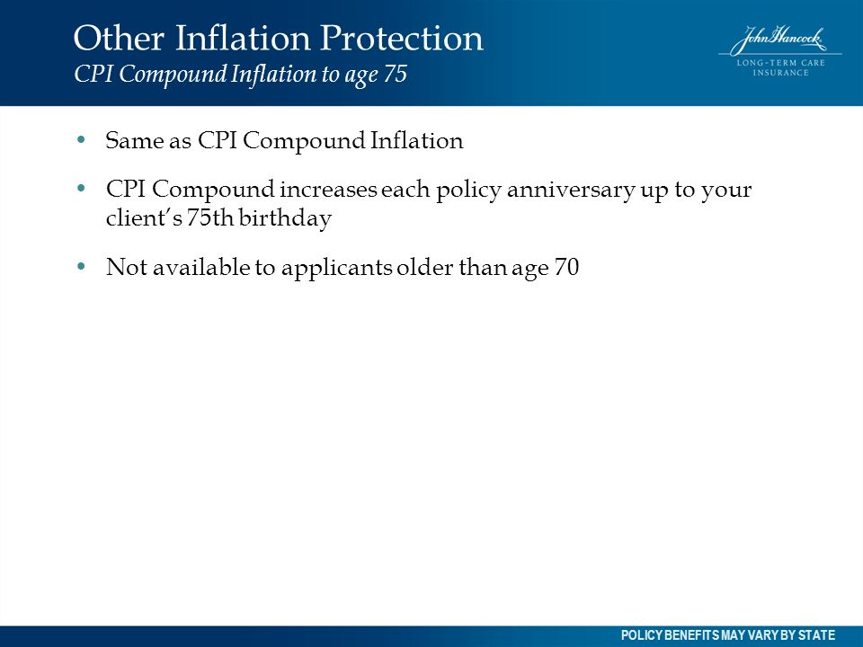 Other Inflation Protection CPI Compound Inflation to age 75 Same as CPI Compound Inflation CPI Compound increases each policy anniversary up to your c