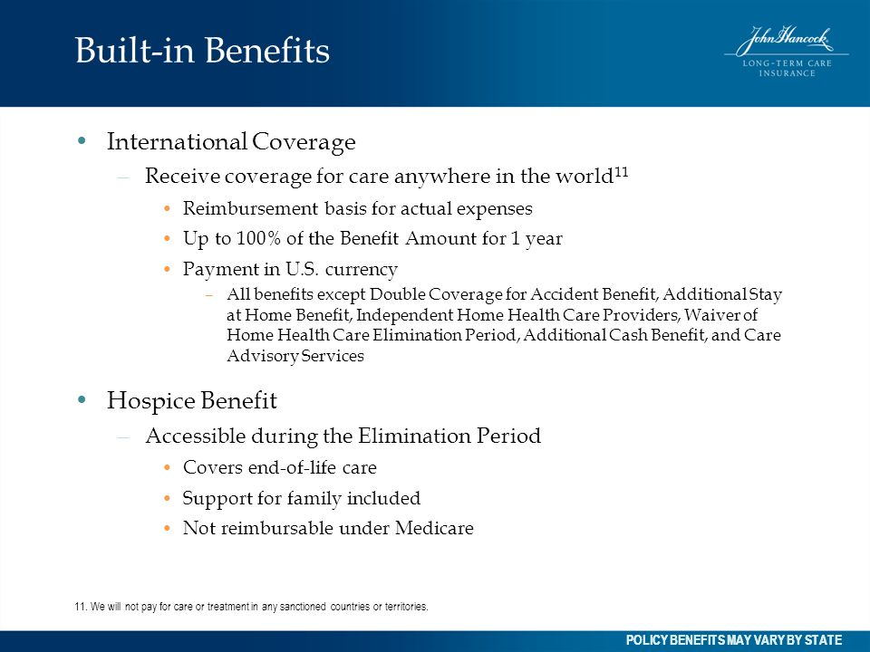 Built-in Benefits International Coverage – Receive coverage for care anywhere in the world 11 Reimbursement basis for actual expenses Up to 100% of th