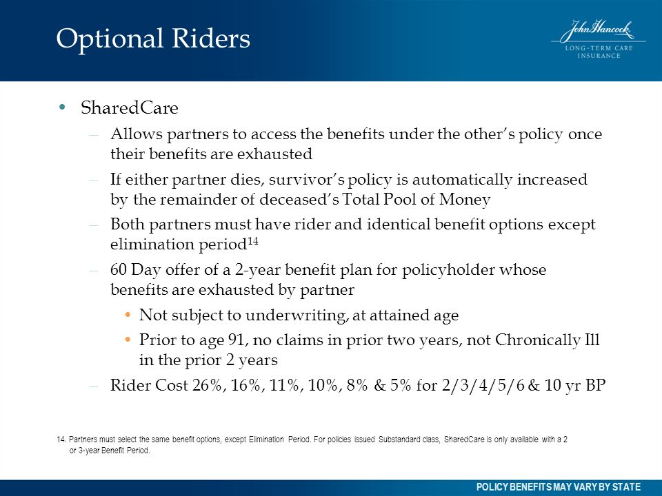 Optional Riders SharedCare – Allows partners to access the benefits under the others policy once their benefits are exhausted – If either partner dies
