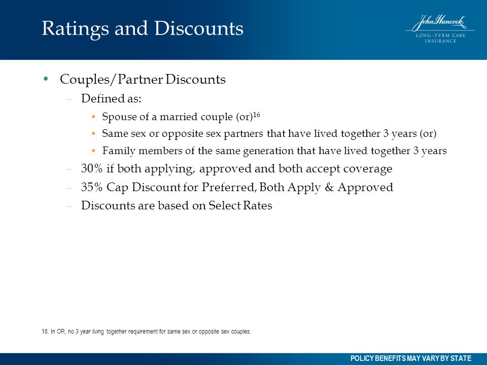 Ratings and Discounts Couples/Partner Discounts – Defined as: Spouse of a married couple (or) 16 Same sex or opposite sex partners that have lived tog