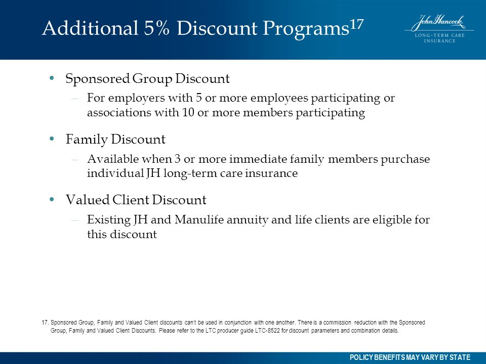 Additional 5% Discount Programs 17 Sponsored Group Discount – For employers with 5 or more employees participating or associations with 10 or more mem