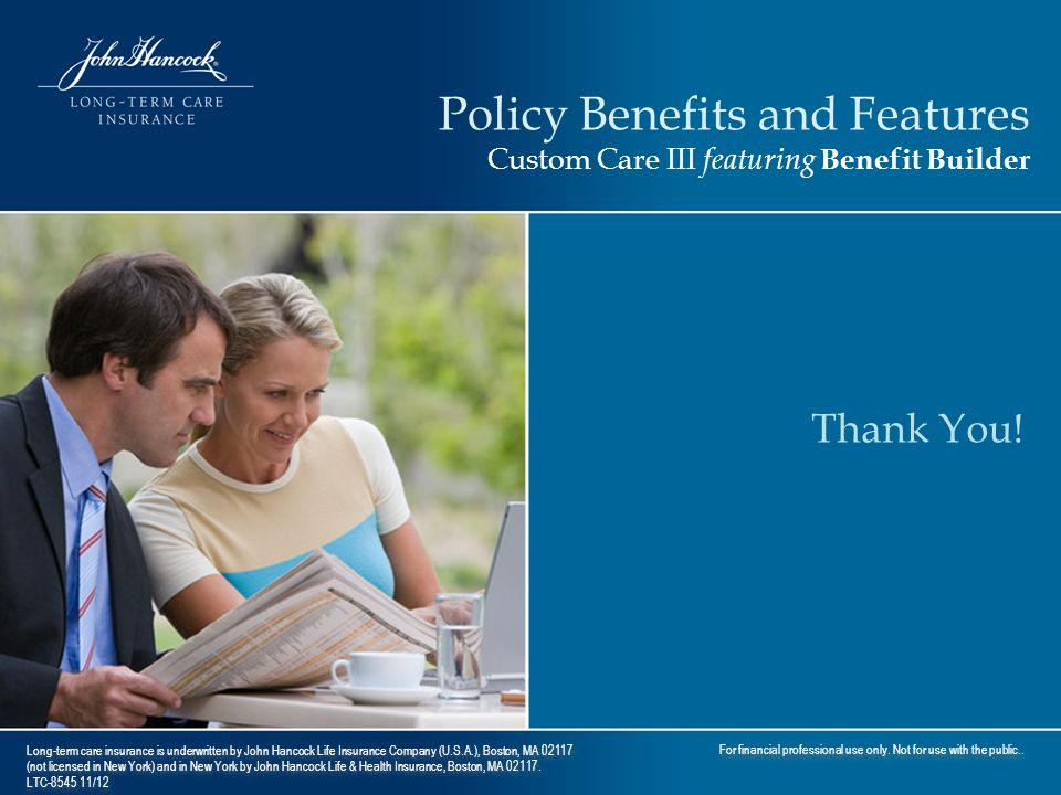 Long-term care insurance is underwritten by John Hancock Life Insurance Company (U.S.A.), Boston, MA 02117 (not licensed in New York) and in New York