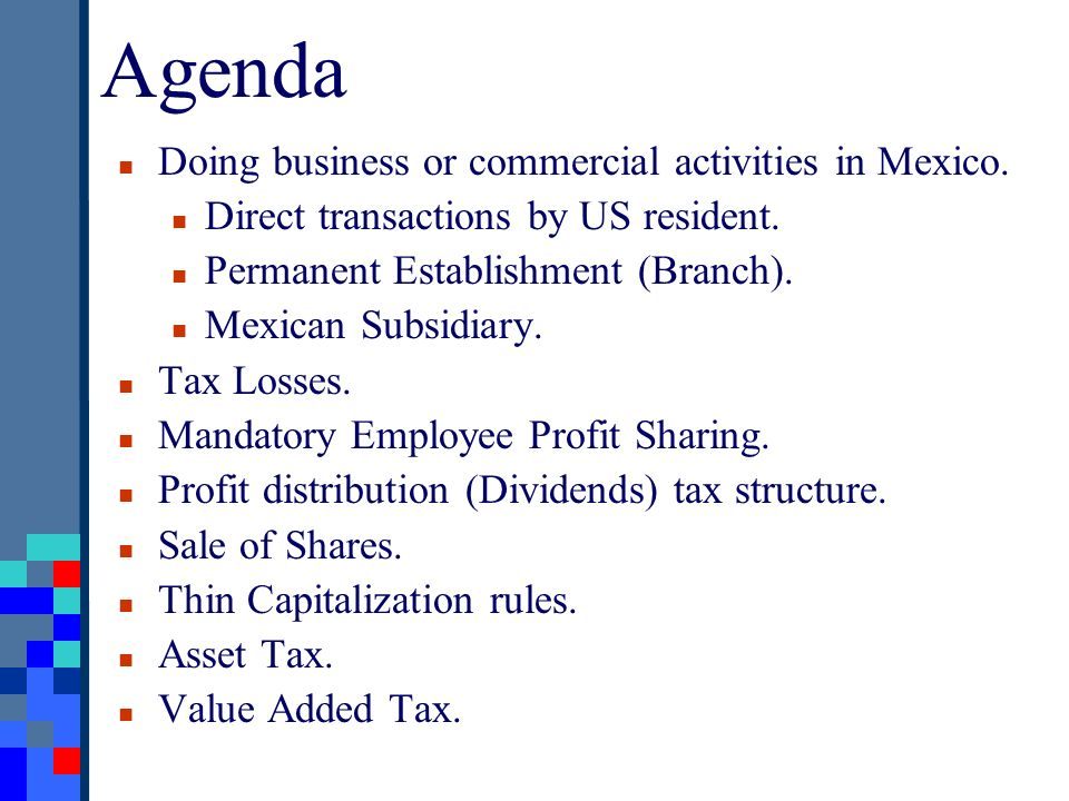 Agenda Doing business or commercial activities in Mexico. Direct transactions by US resident. Permanent Establishment (Branch). Mexican Subsidiary. Ta