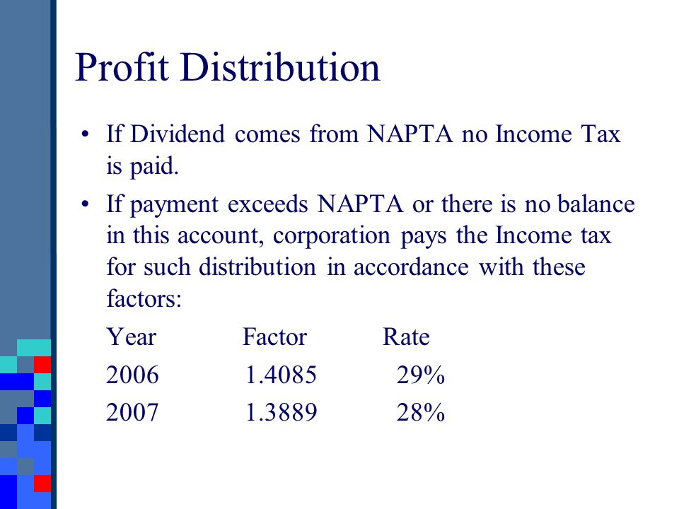 Profit Distribution If Dividend comes from NAPTA no Income Tax is paid. If payment exceeds NAPTA or there is no balance in this account, corporation p