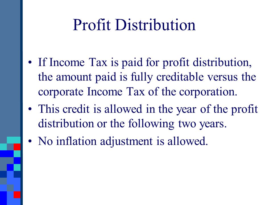 If Income Tax is paid for profit distribution, the amount paid is fully creditable versus the corporate Income Tax of the corporation. This credit is