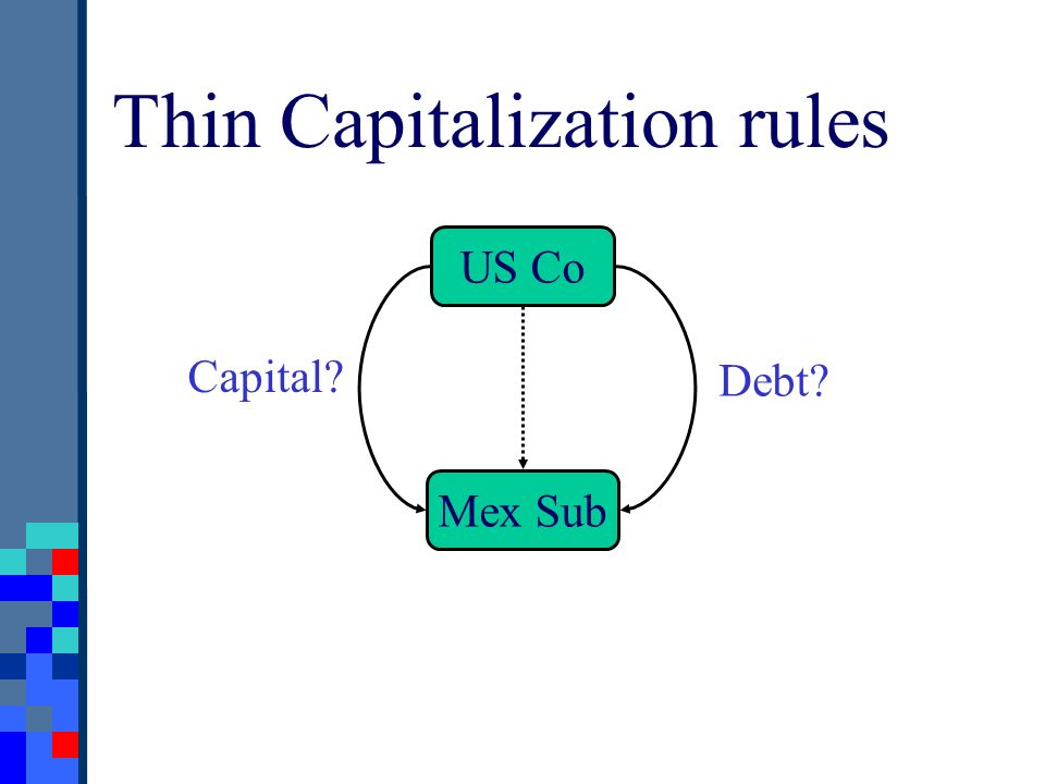 Thin Capitalization rules US Co Mex Sub Capital? Debt?