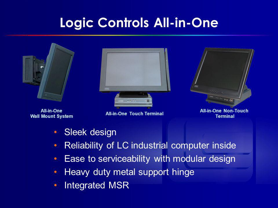 Logic Controls All-in-One Sleek design Reliability of LC industrial computer inside Ease to serviceability with modular design Heavy duty metal support hinge Integrated MSR All-in-One Wall Mount System All-in-One Touch Terminal All-in-One Non-Touch Terminal