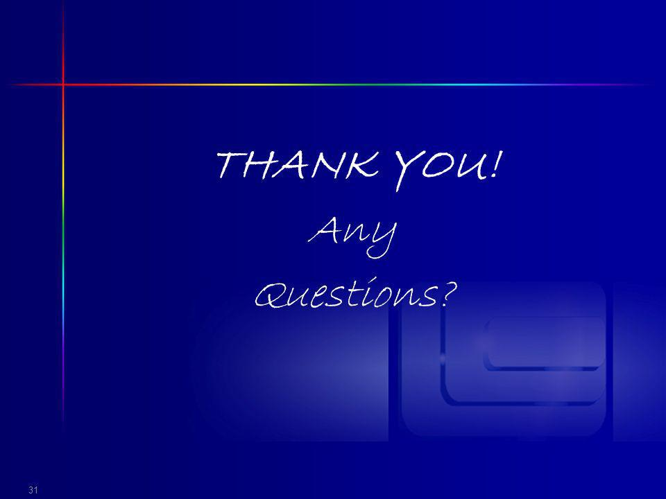 THANK YOU! Any Questions 31