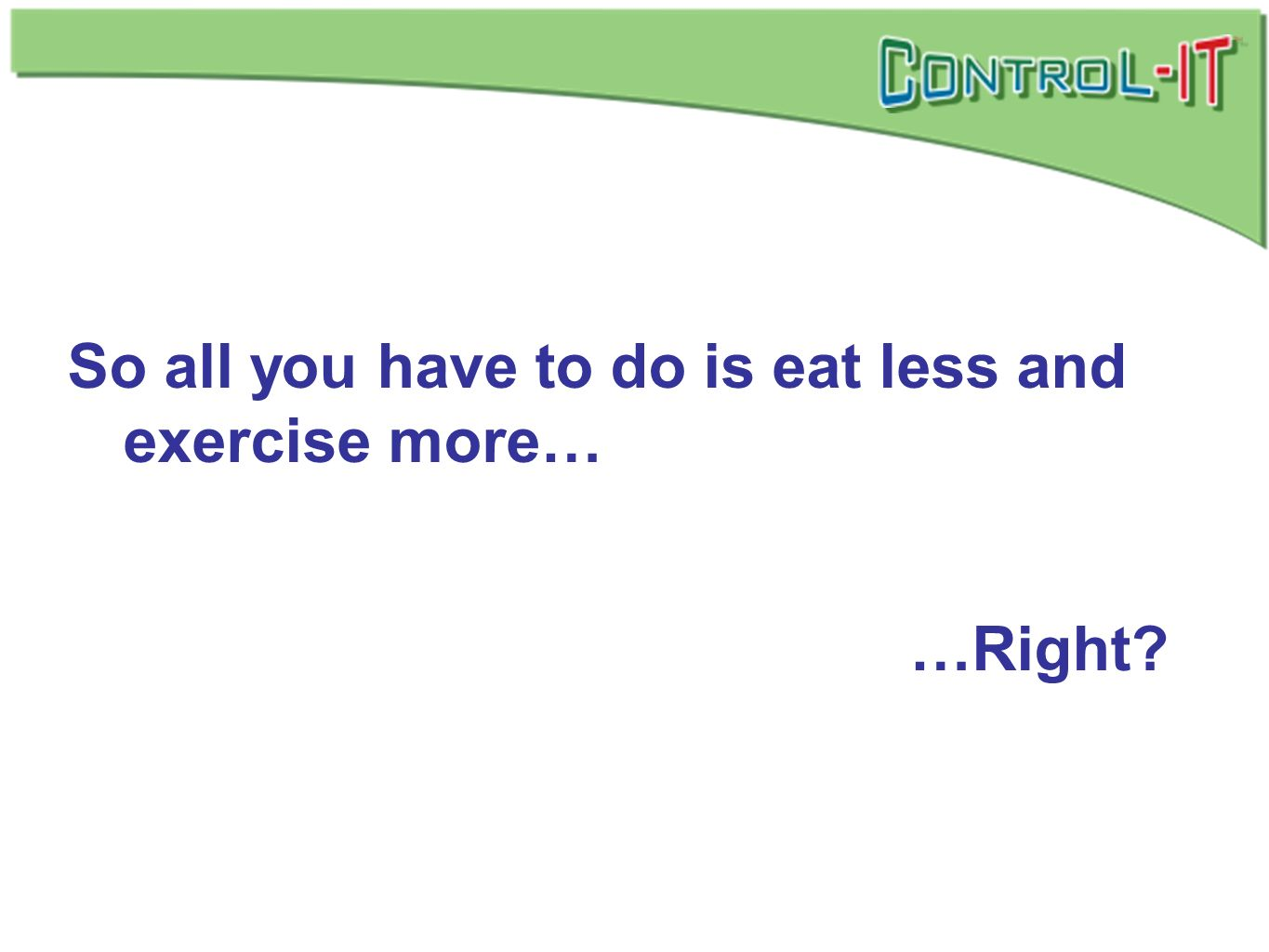 So all you have to do is eat less and exercise more… …Right?