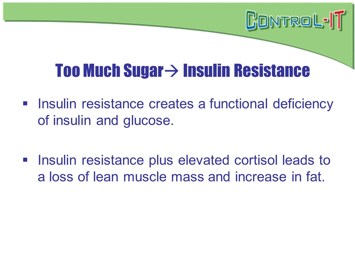 Too Much Sugar Insulin Resistance Insulin resistance creates a functional deficiency of insulin and glucose. Insulin resistance plus elevated cortisol