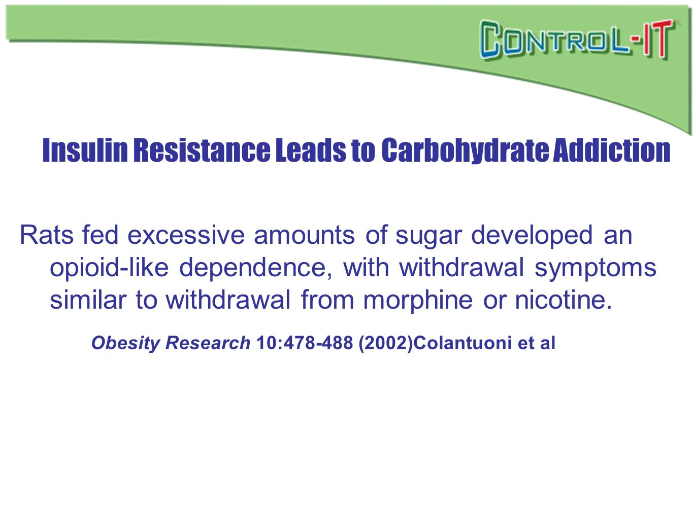 Insulin Resistance Leads to Carbohydrate Addiction Rats fed excessive amounts of sugar developed an opioid-like dependence, with withdrawal symptoms s